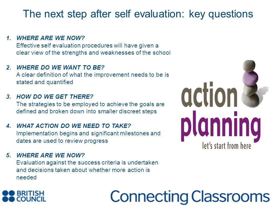 The next step after self evaluation: key questions 1.WHERE ARE WE NOW.