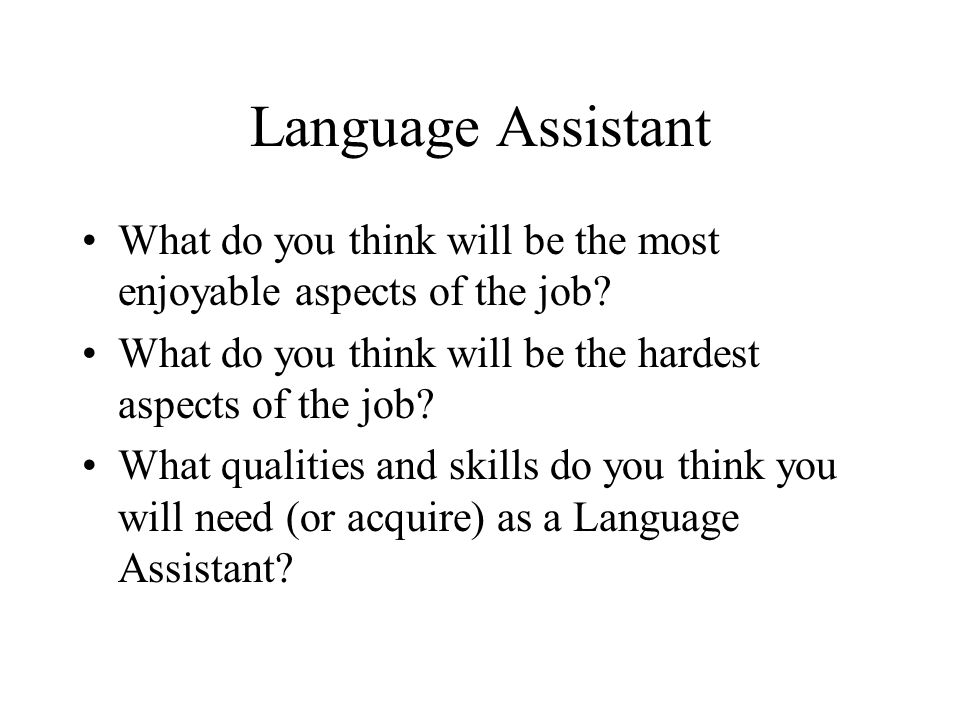 Language Assistant What do you think will be the most enjoyable aspects of the job.
