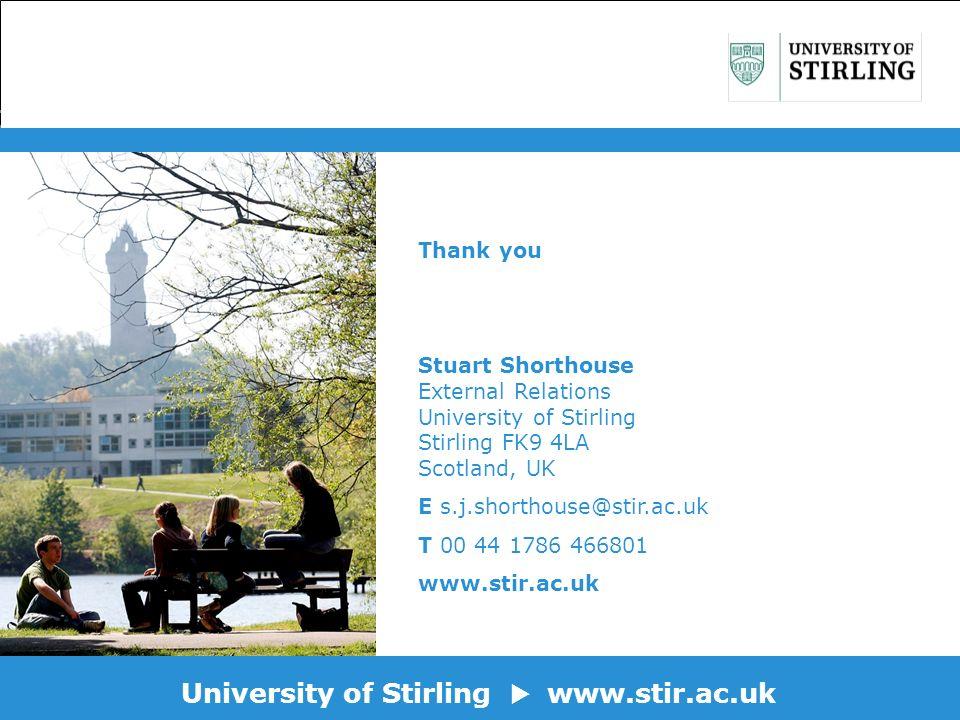 University of Stirling www.stir.ac.uk Thank you Stuart Shorthouse External Relations University of Stirling Stirling FK9 4LA Scotland, UK E s.j.shorthouse@stir.ac.uk T 00 44 1786 466801 www.stir.ac.uk