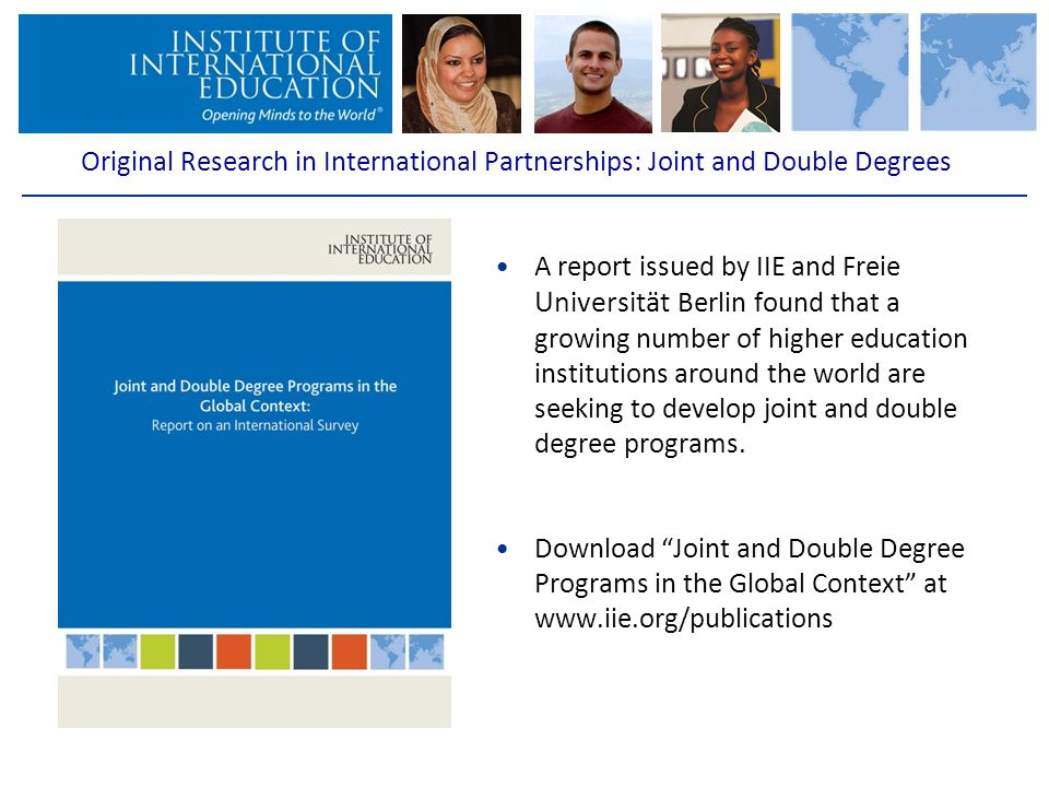 A report issued by IIE and Freie Universität Berlin found that a growing number of higher education institutions around the world are seeking to develop joint and double degree programs.