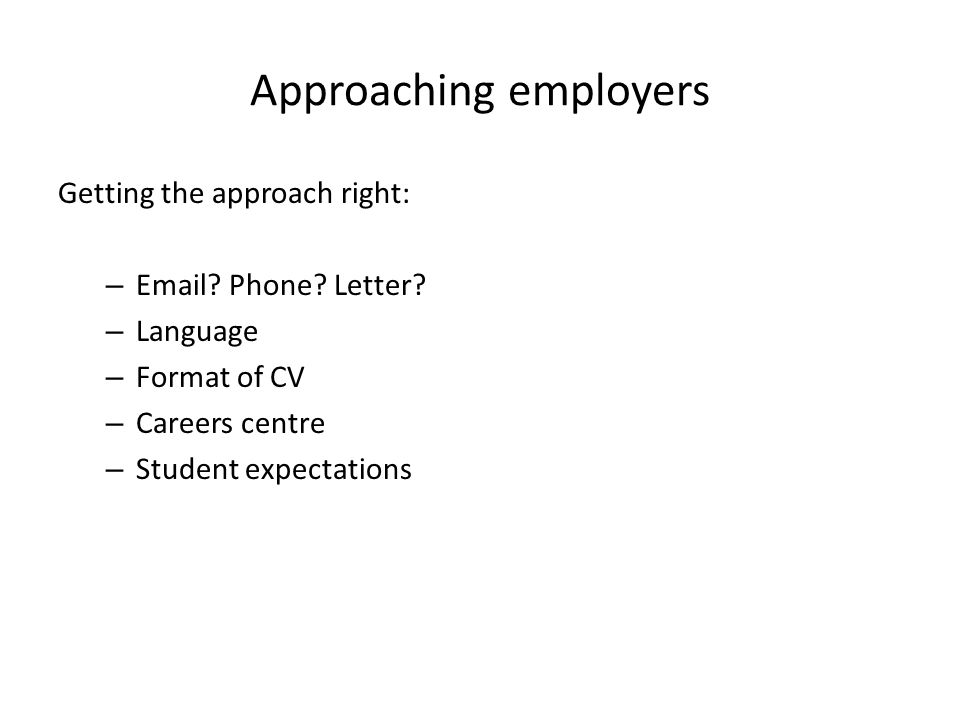 Approaching employers Getting the approach right: – Email.