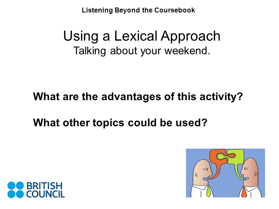 Listening Beyond the Coursebook What are the advantages of this activity.