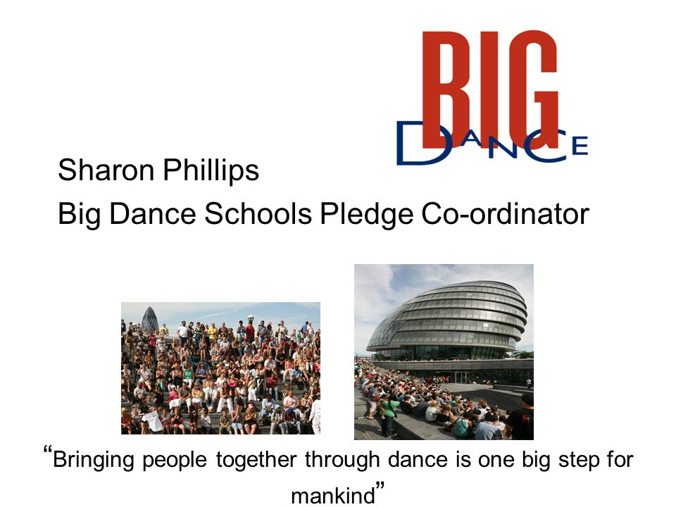 Bringing people together through dance is one big step for mankind Sharon Phillips Big Dance Schools Pledge Co-ordinator