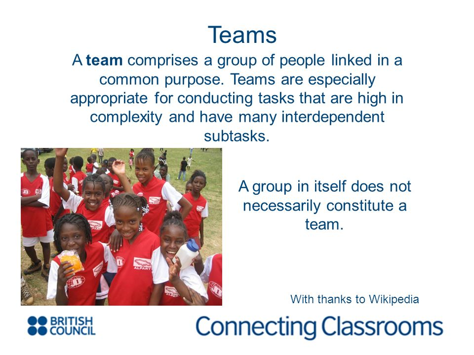 A team comprises a group of people linked in a common purpose.