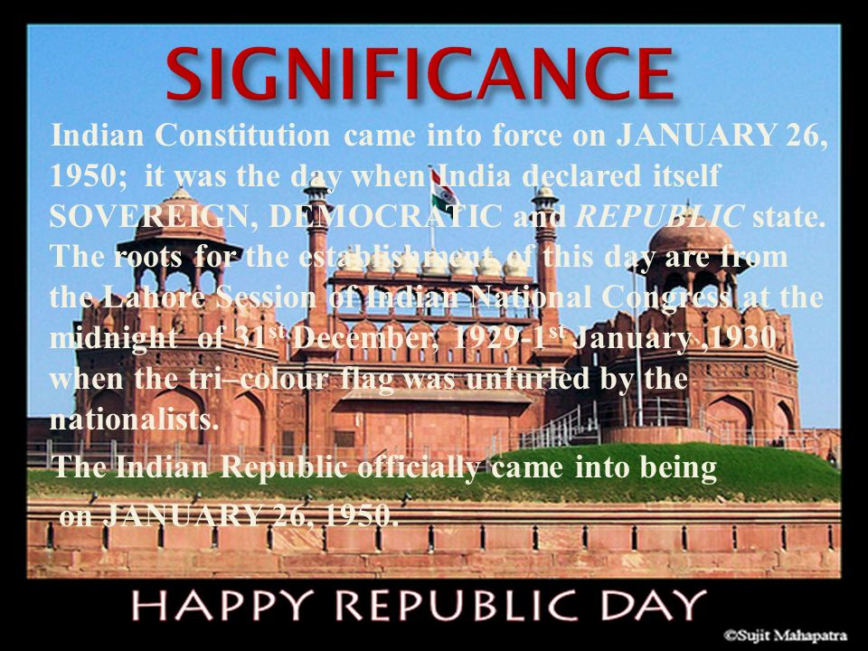 Indian Constitution came into force on JANUARY 26, 1950; it was the day when India declared itself SOVEREIGN, DEMOCRATIC and REPUBLIC state.
