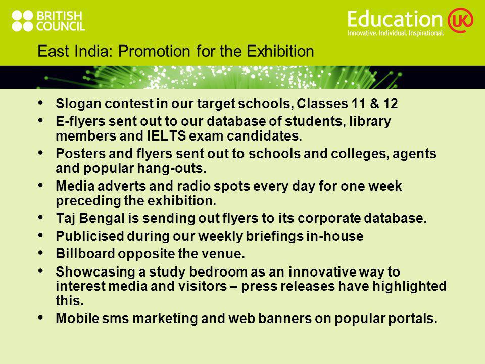 East India: Promotion for the Exhibition Slogan contest in our target schools, Classes 11 & 12 E-flyers sent out to our database of students, library members and IELTS exam candidates.