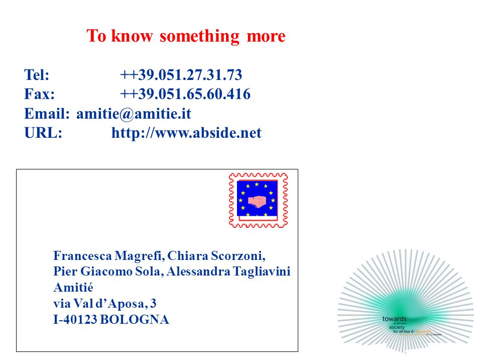 Tel: ++39.051.27.31.73 Fax: ++39.051.65.60.416 Email: amitie@amitie.it URL: http://www.abside.net Francesca Magrefi, Chiara Scorzoni, Pier Giacomo Sola, Alessandra Tagliavini Amitié via Val dAposa, 3 I-40123 BOLOGNA To know something more