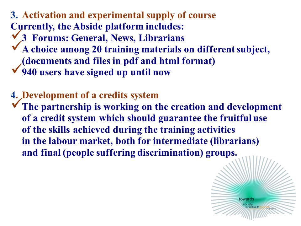 3.Activation and experimental supply of course Currently, the Abside platform includes: 3 Forums: General, News, Librarians A choice among 20 training materials on different subject, (documents and files in pdf and html format) 940 users have signed up until now 4.