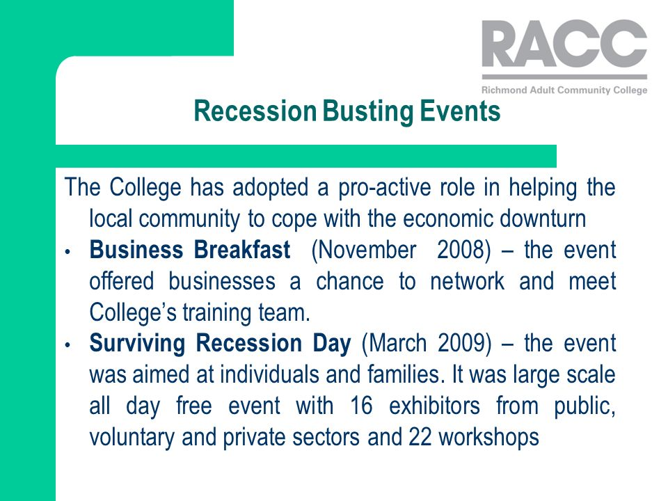 Recession Busting Events The College has adopted a pro-active role in helping the local community to cope with the economic downturn Business Breakfast (November 2008) – the event offered businesses a chance to network and meet Colleges training team.