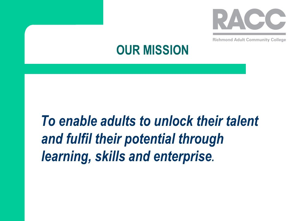 OUR MISSION To enable adults to unlock their talent and fulfil their potential through learning, skills and enterprise.