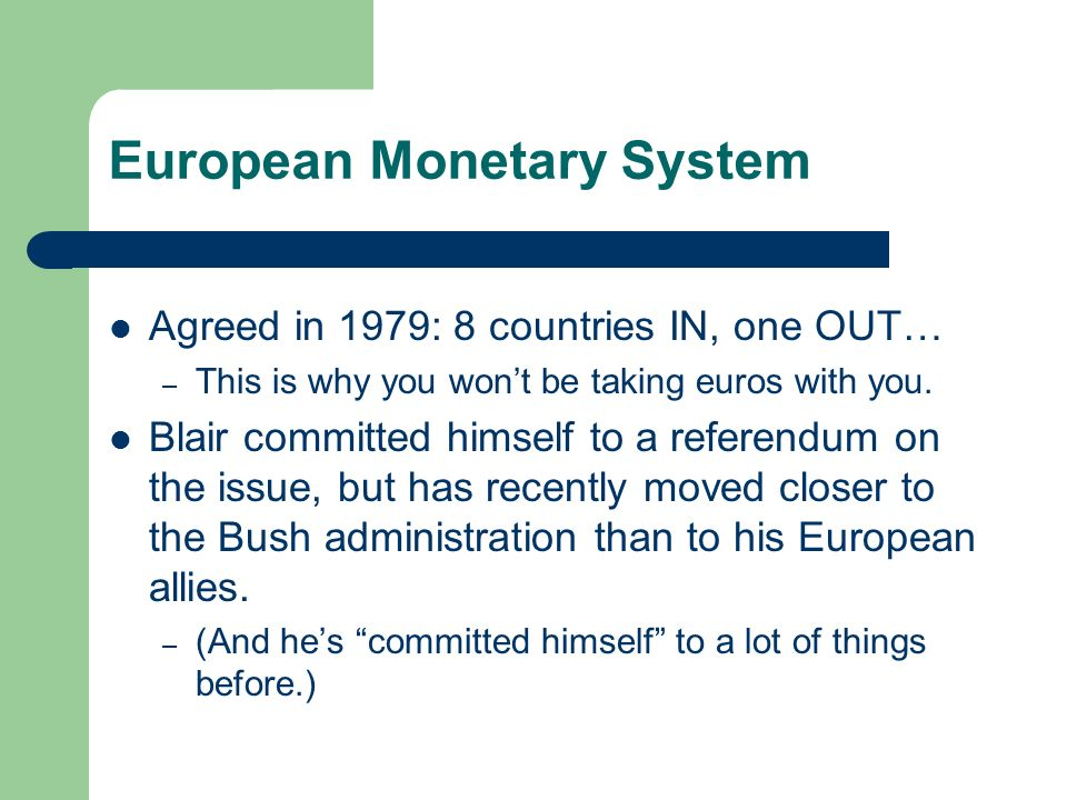 European Monetary System Agreed in 1979: 8 countries IN, one OUT… – This is why you wont be taking euros with you.