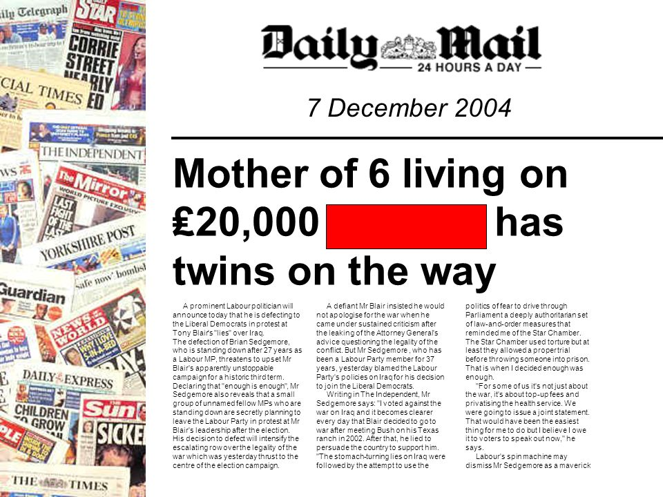7 December 2004 Mother of 6 living on 20, __ has twins on the way A prominent Labour politician will announce today that he is defecting to the Liberal Democrats in protest at Tony Blair s lies over Iraq.