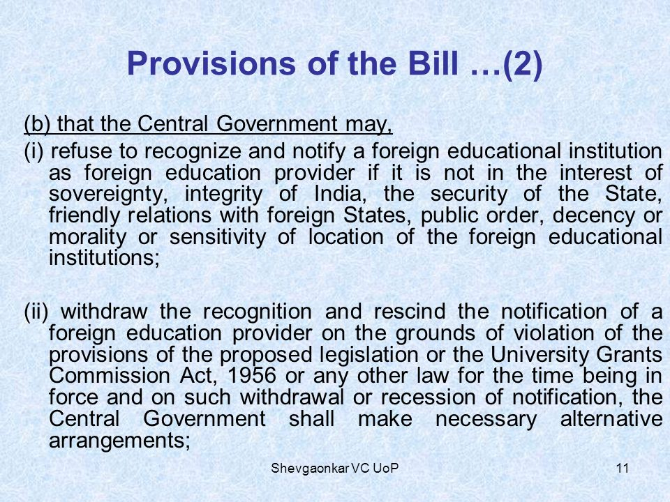 Provisions of the Bill …(2) (b) that the Central Government may, (i) refuse to recognize and notify a foreign educational institution as foreign educa