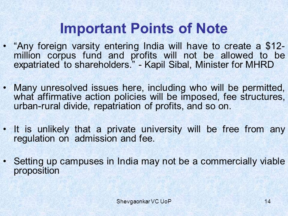 Important Points of Note Any foreign varsity entering India will have to create a $12- million corpus fund and profits will not be allowed to be expatriated to shareholders.