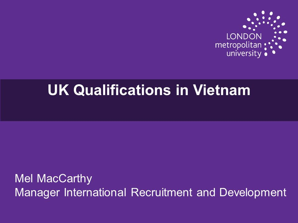 Study Options u While many Vietnamese students study in the UK, the option to study a UK qualification in Vietnam is becoming an increasingly popular.