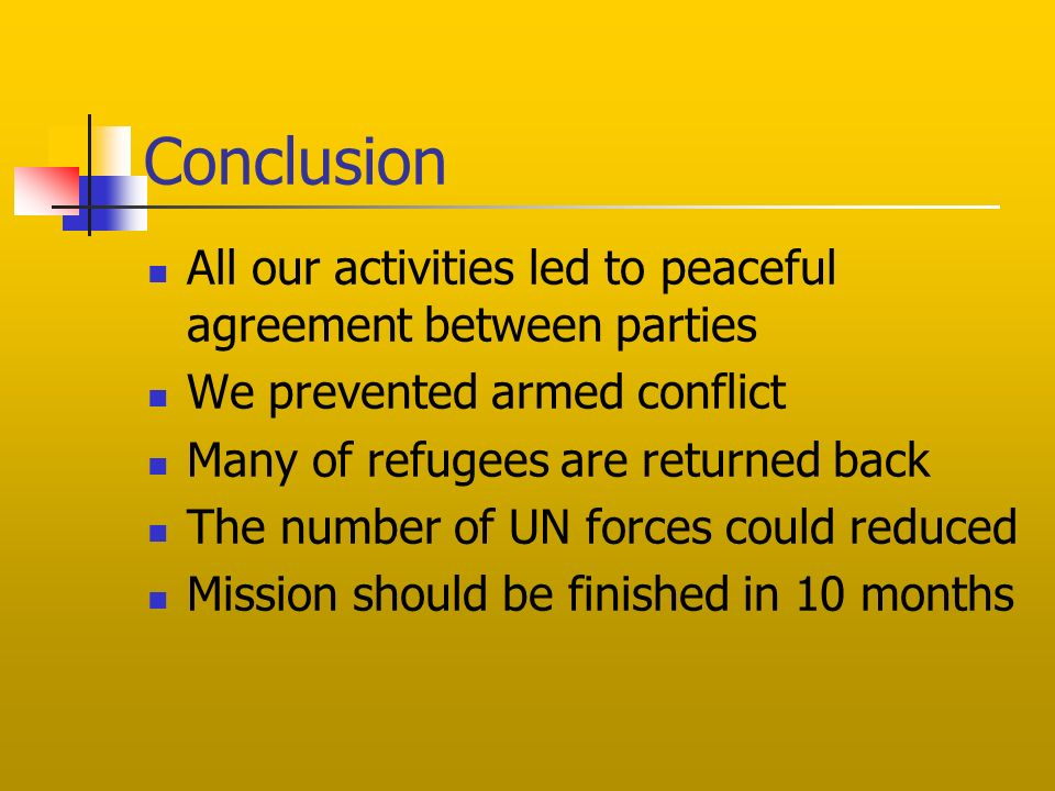 Conclusion All our activities led to peaceful agreement between parties We prevented armed conflict Many of refugees are returned back The number of U