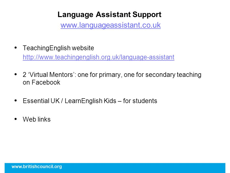 Language Assistant Support www.languageassistant.co.uk www.languageassistant.co.uk TeachingEnglish website http://www.teachingenglish.org.uk/language-