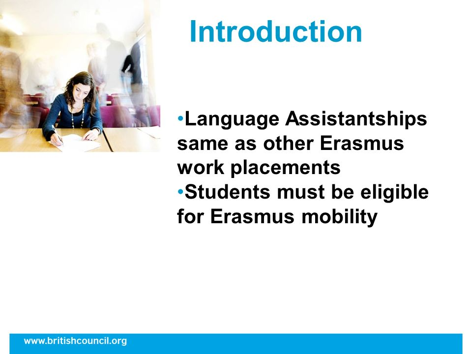 Language Assistantships same as other Erasmus work placements Students must be eligible for Erasmus mobility Introduction