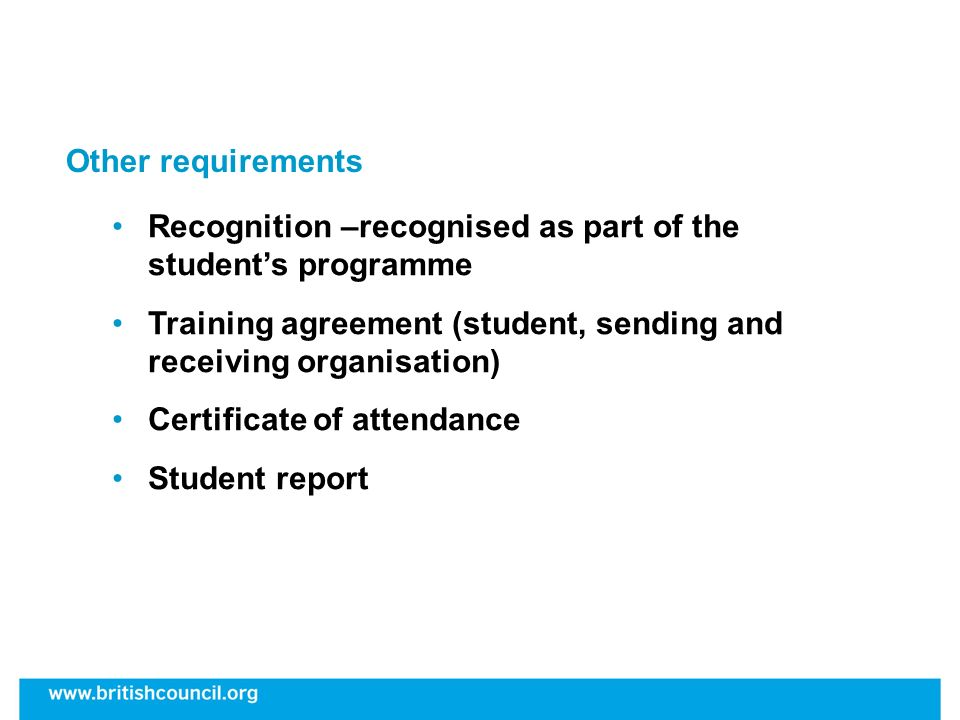 Other requirements Recognition –recognised as part of the students programme Training agreement (student, sending and receiving organisation) Certific
