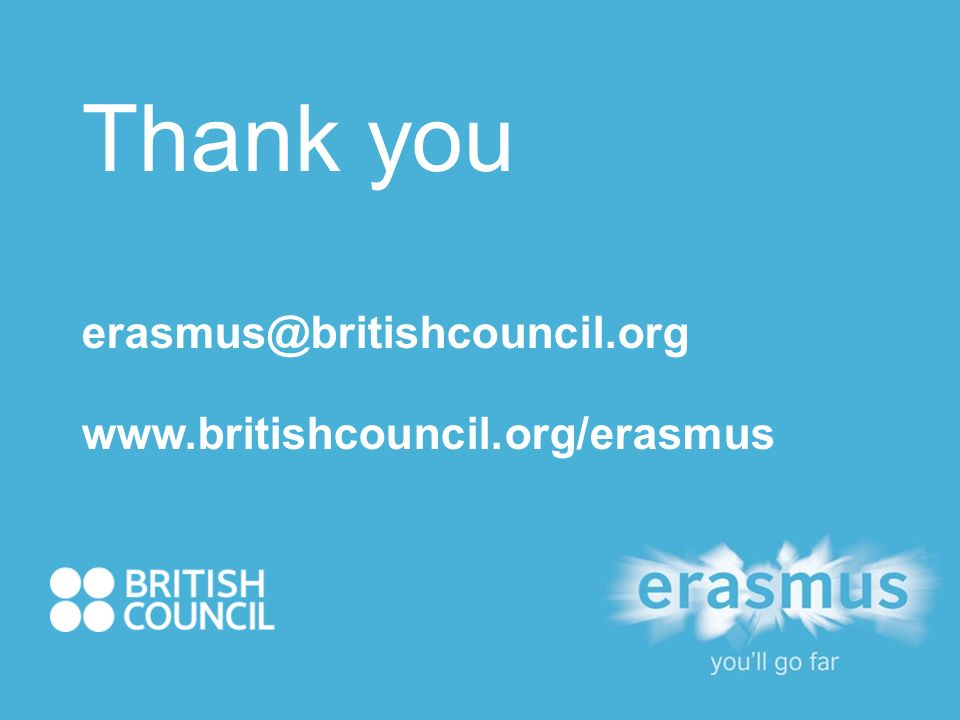 Thank you erasmus@britishcouncil.org www.britishcouncil.org/erasmus