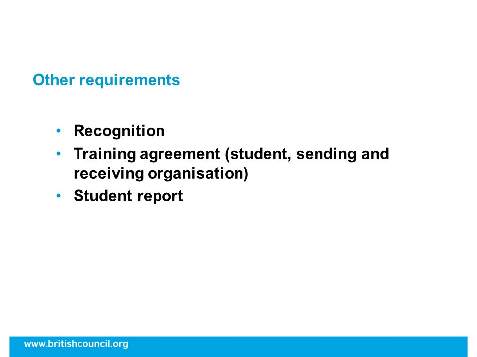 Other requirements Recognition Training agreement (student, sending and receiving organisation) Student report