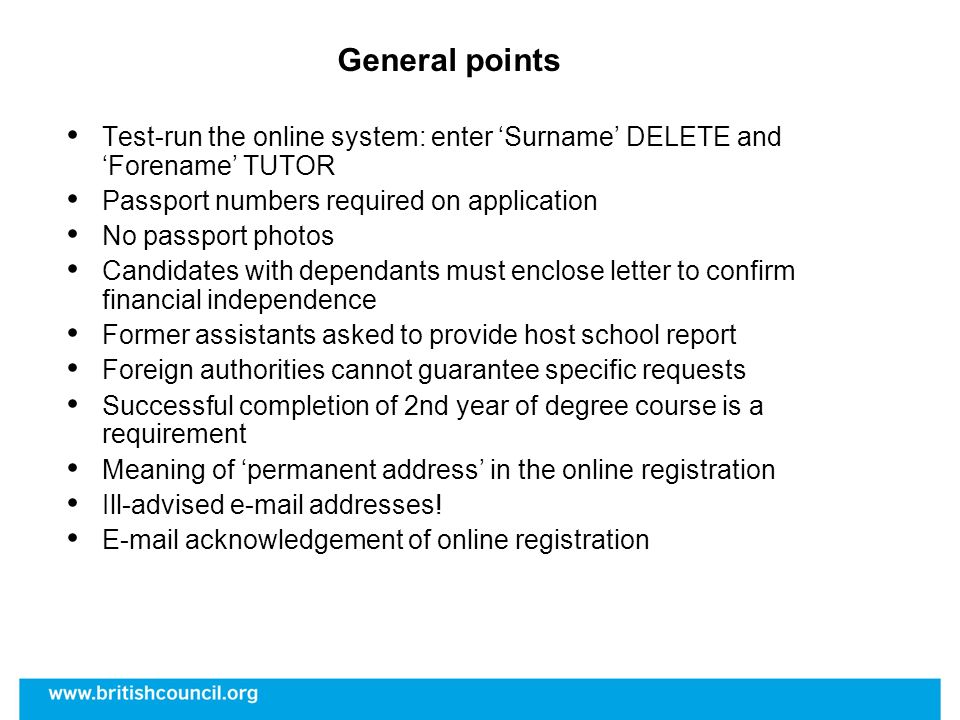 General points Test-run the online system: enter Surname DELETE and Forename TUTOR Passport numbers required on application No passport photos Candida