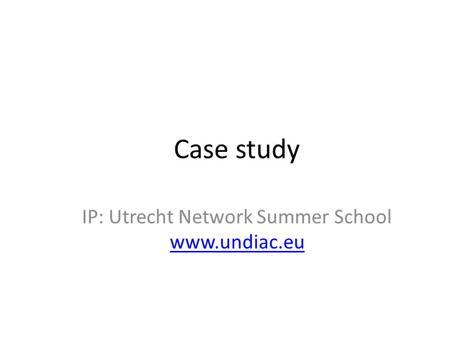 Case study IP: Utrecht Network Summer School www.undiac.eu www.undiac.eu