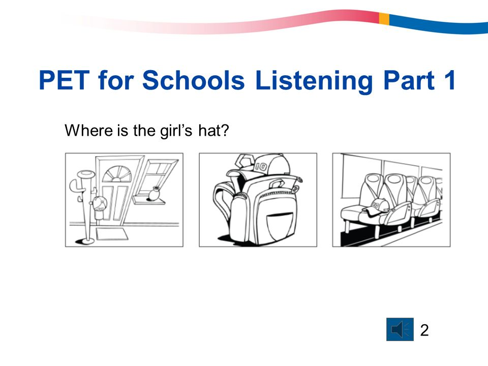 PET for Schools Listening Part 1 Where is the girls hat? 2
