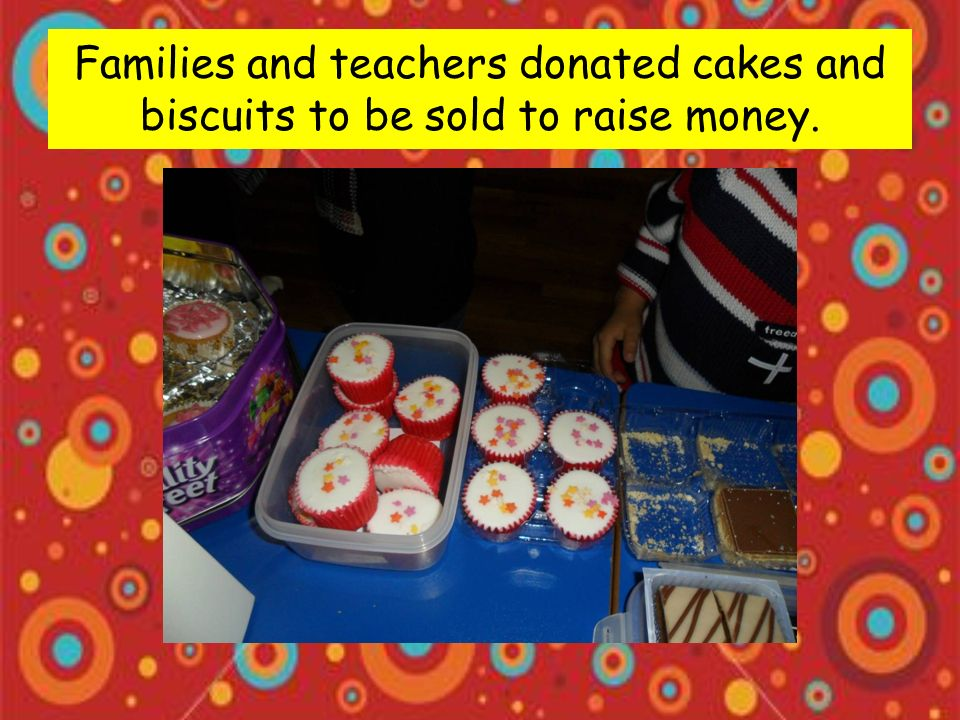 There was a big cake sale in the school hall which the pupils organised and ran themselves.