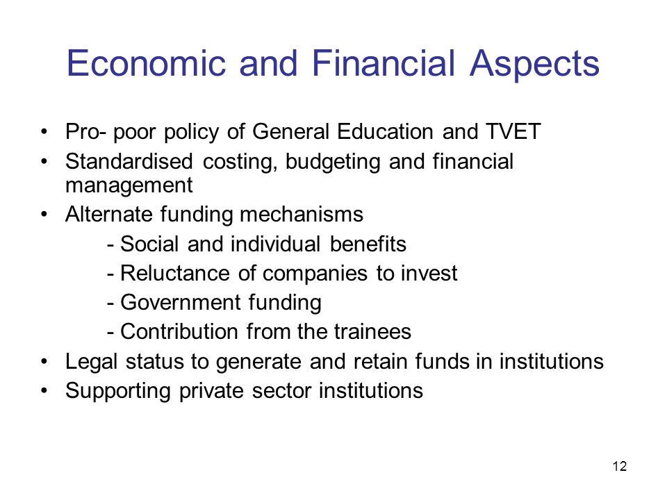 12 Economic and Financial Aspects Pro- poor policy of General Education and TVET Standardised costing, budgeting and financial management Alternate fu