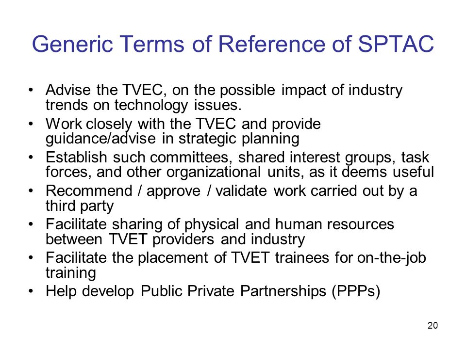 20 Generic Terms of Reference of SPTAC Advise the TVEC, on the possible impact of industry trends on technology issues. Work closely with the TVEC and