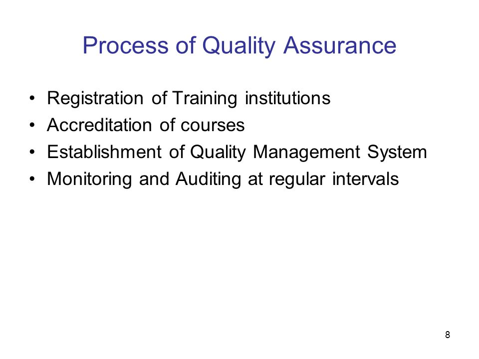 8 Process of Quality Assurance Registration of Training institutions Accreditation of courses Establishment of Quality Management System Monitoring an
