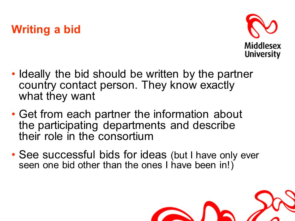 Writing a bid Ideally the bid should be written by the partner country contact person.
