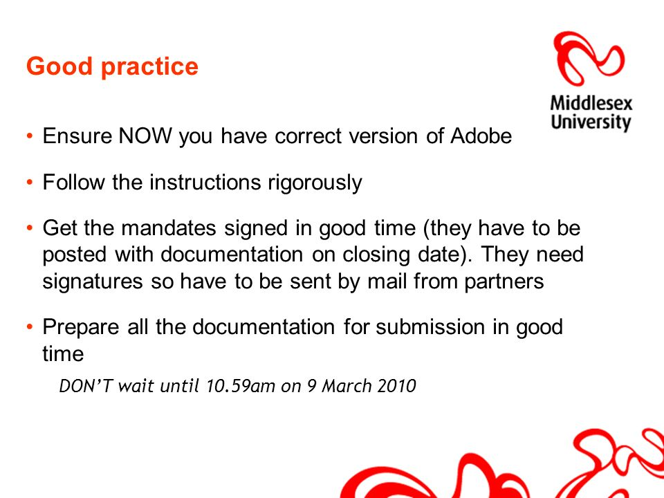 Good practice Ensure NOW you have correct version of Adobe Follow the instructions rigorously Get the mandates signed in good time (they have to be posted with documentation on closing date).