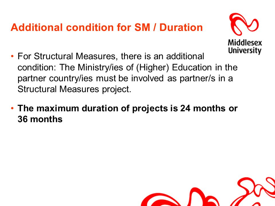 Additional condition for SM / Duration For Structural Measures, there is an additional condition: The Ministry/ies of (Higher) Education in the partner country/ies must be involved as partner/s in a Structural Measures project.