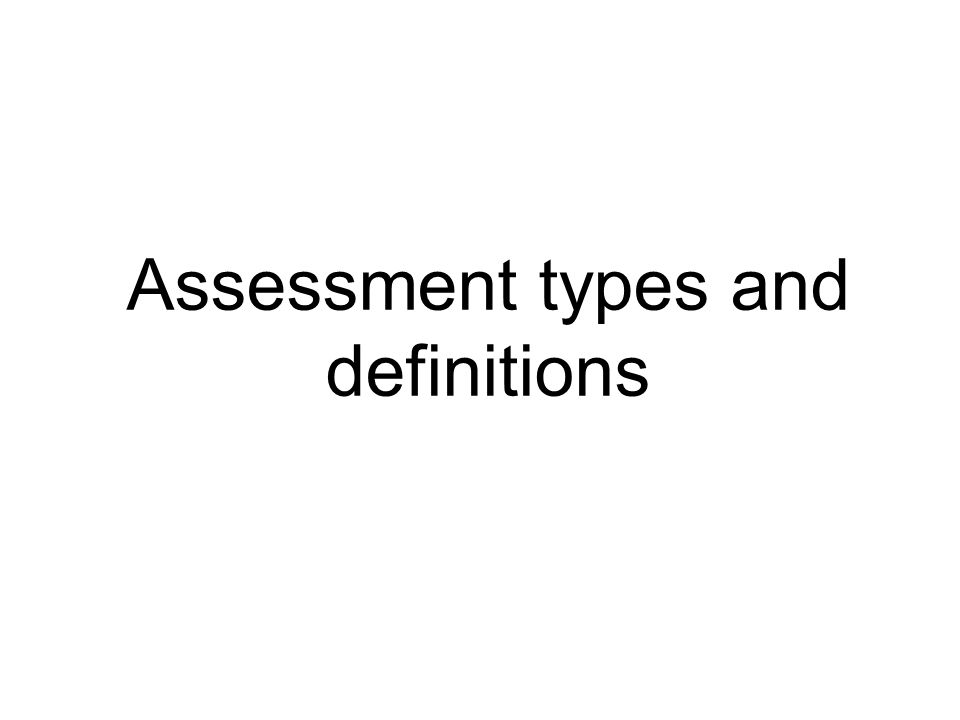 Assessment types and definitions