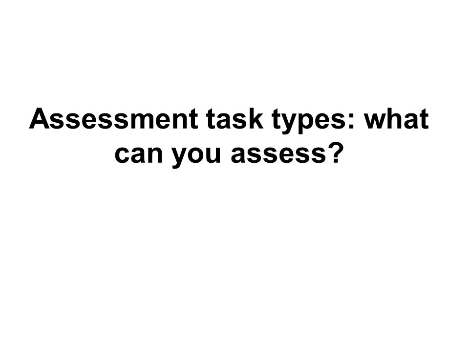 Assessment task types: what can you assess?