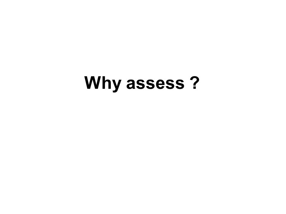 Why assess ?