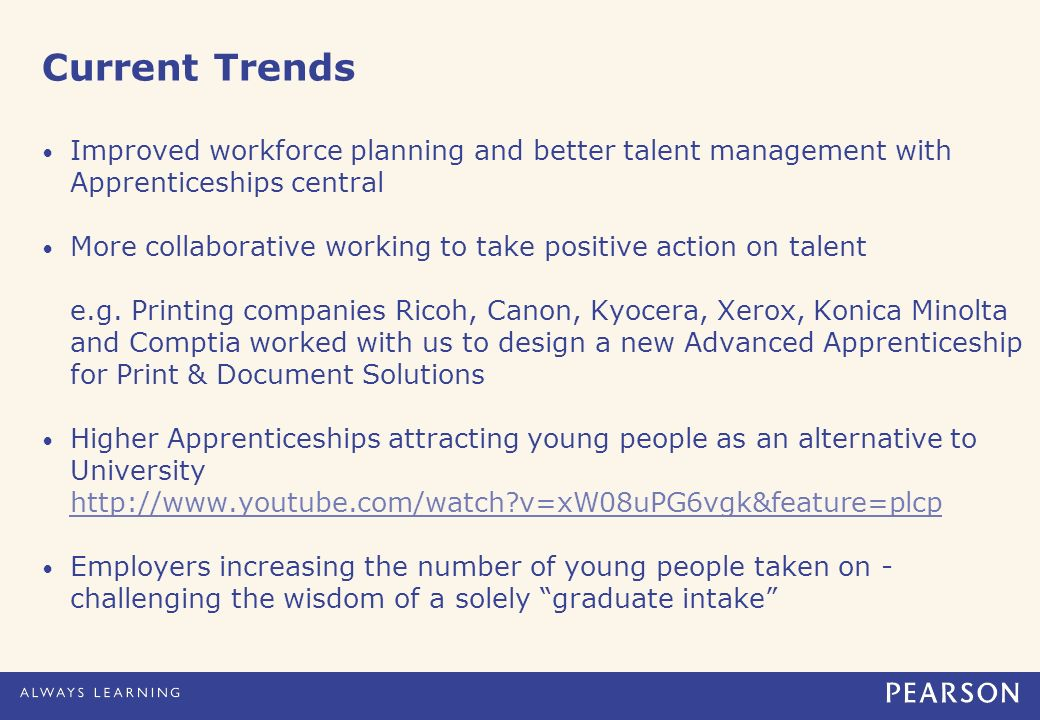 Current Trends Improved workforce planning and better talent management with Apprenticeships central More collaborative working to take positive action on talent e.g.