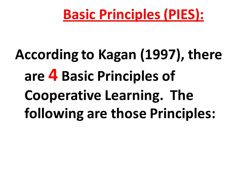 Basic Principles (PIES): According to Kagan (1997), there are 4 Basic Principles of Cooperative Learning.