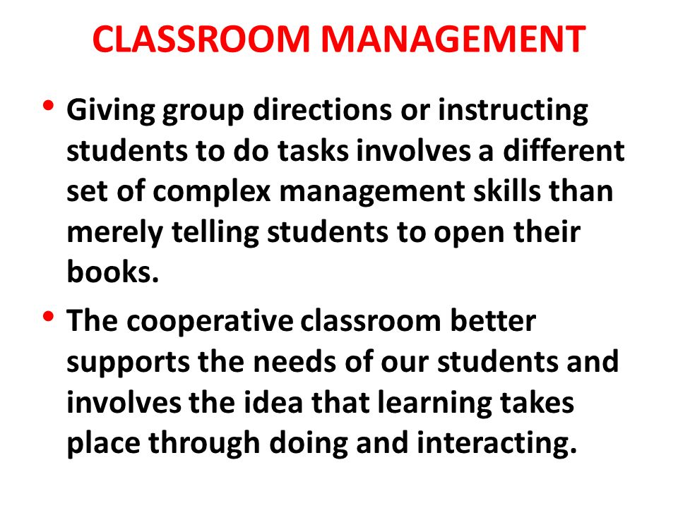 CLASSROOM MANAGEMENT Giving group directions or instructing students to do tasks involves a different set of complex management skills than merely tel