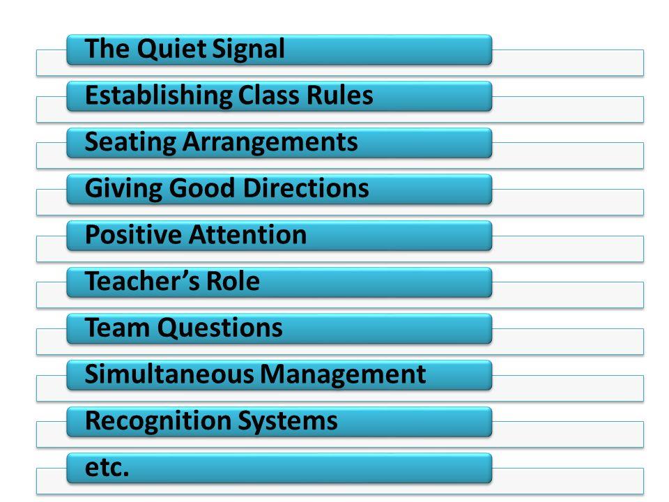 The Quiet SignalEstablishing Class RulesSeating ArrangementsGiving Good DirectionsPositive AttentionTeachers RoleTeam QuestionsSimultaneous Management