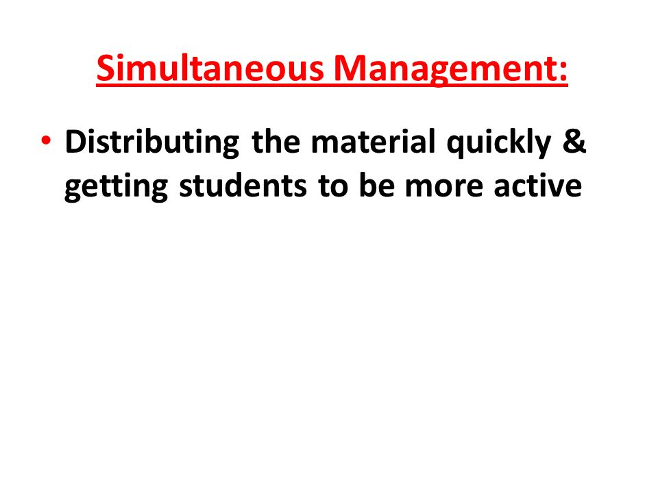 Simultaneous Management: Distributing the material quickly & getting students to be more active