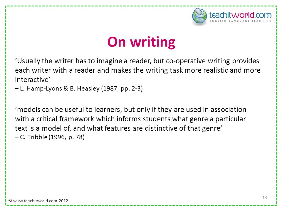 On writing 13 Usually the writer has to imagine a reader, but co-operative writing provides each writer with a reader and makes the writing task more