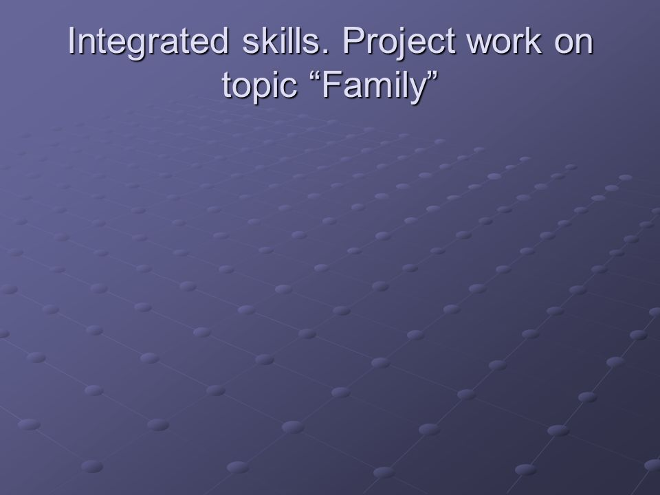 Integrated skills. Project work on topic Family