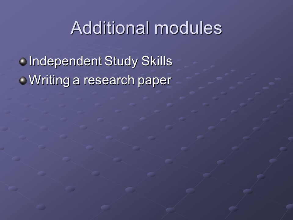 Additional modules Independent Study Skills Writing a research paper
