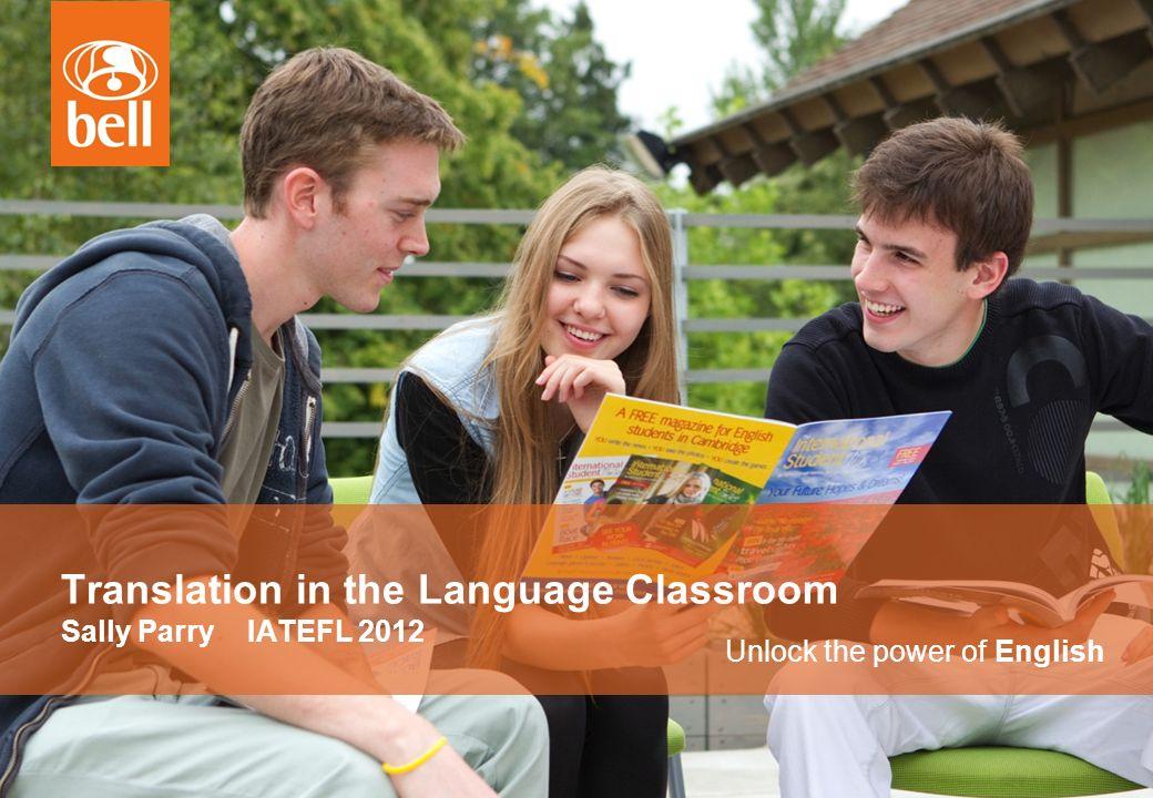 Unlock the power of English Translation in the Language Classroom Sally Parry IATEFL 2012