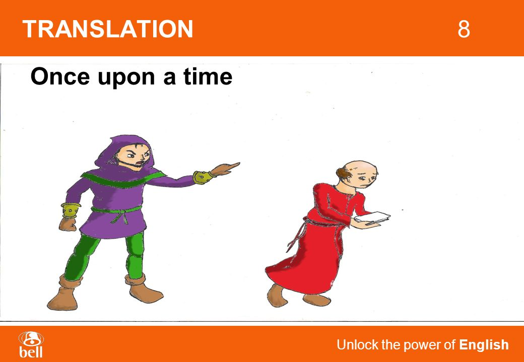 Unlock the power of English TRANSLATION8 Once upon a time 4
