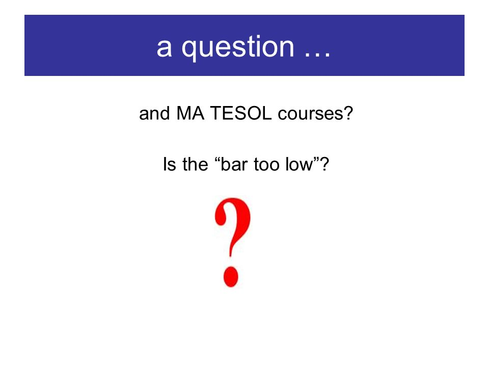 a question … and MA TESOL courses Is the bar too low