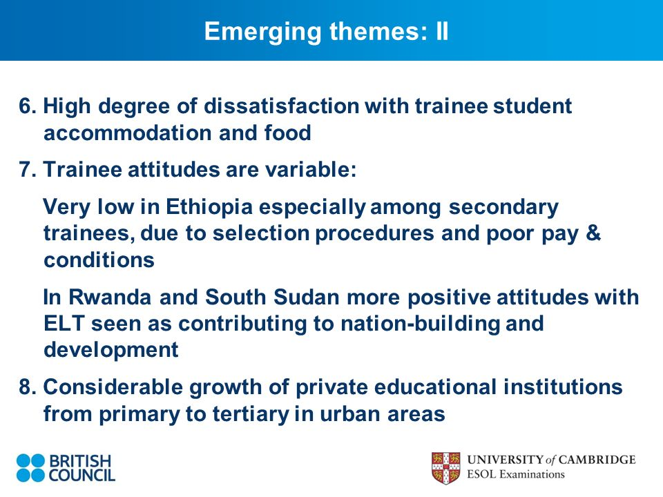 Emerging themes: II 6. High degree of dissatisfaction with trainee student accommodation and food 7. Trainee attitudes are variable: Very low in Ethio